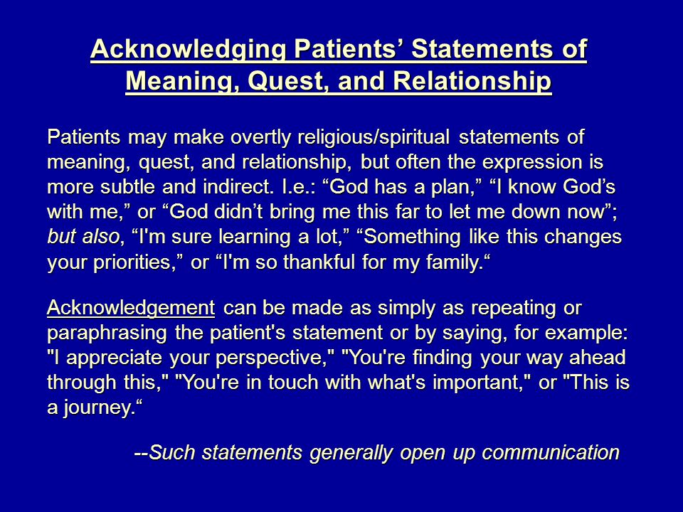 Acknowledging Patients' Statements of Meaning, Quest, and Relationship Patients may make overtly religious/spiritual statements of meaning, quest, and