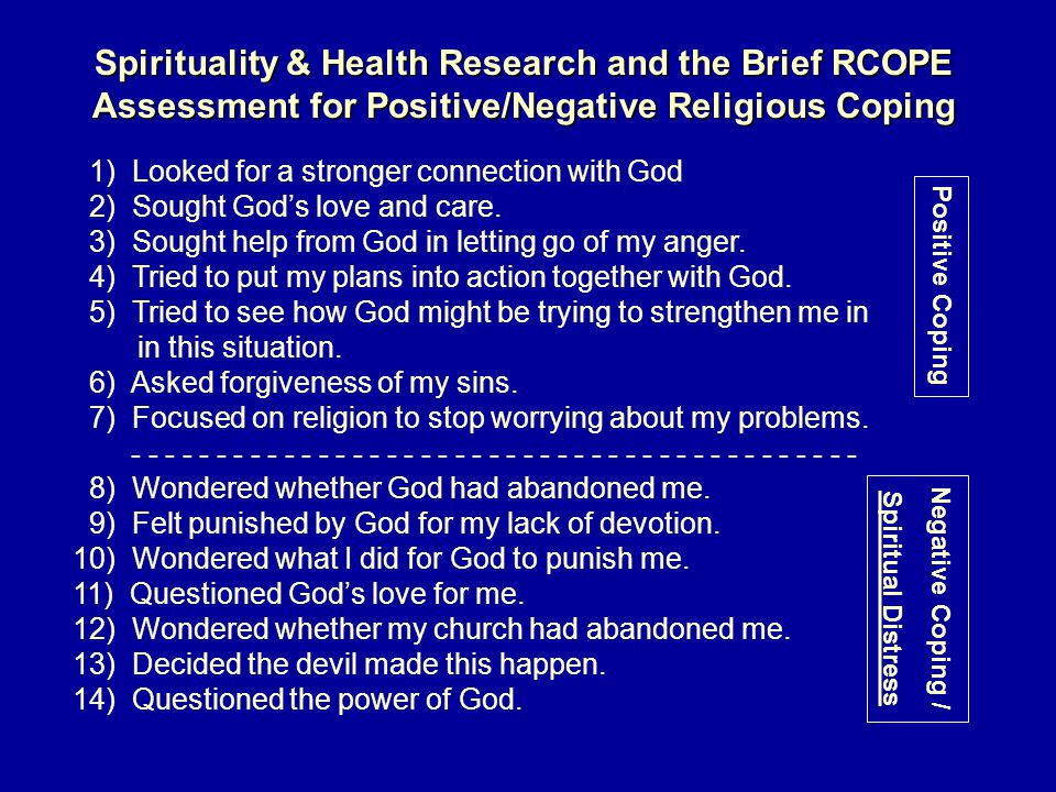 Spirituality & Health Research and the Brief RCOPE Assessment for Positive/Negative Religious Coping 1) Looked for a stronger connection with God 2) Sought God's love and care.