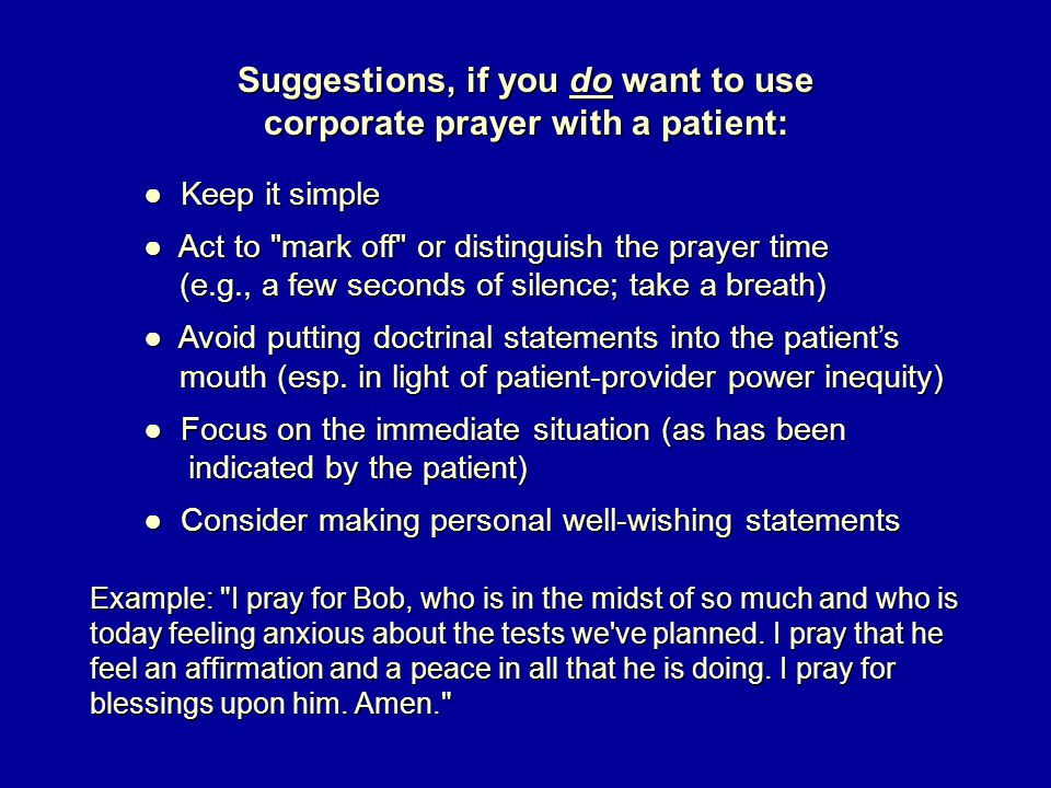Suggestions, if you do want to use corporate prayer with a patient: ● Keep it simple ● Keep it simple ● Act to