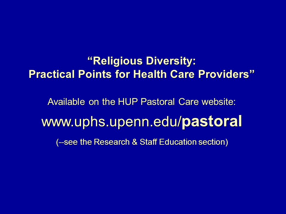 """Religious Diversity: Practical Points for Health Care Providers"" Available on the HUP Pastoral Care website: www.uphs.upenn.edu/ pastoral (--see the"