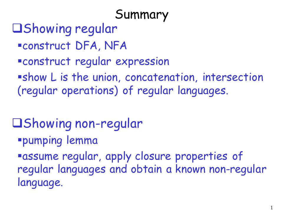 1 Summary  Showing regular  construct DFA, NFA  construct regular expression  show L is the union, concatenation, intersection (regular operations