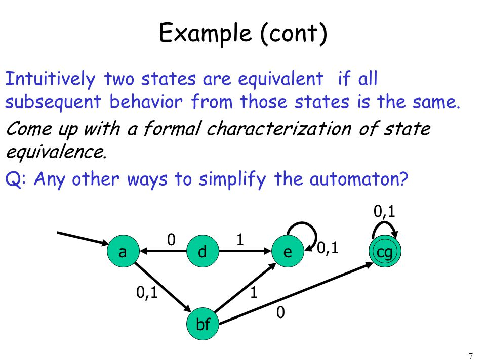 7 Intuitively two states are equivalent if all subsequent behavior from those states is the same. Come up with a formal characterization of state equi