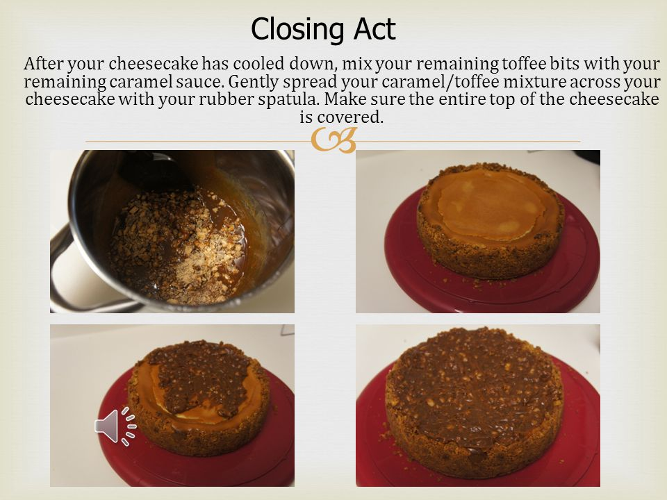 Act 3-Final Act Now that your batter has been whipped to perfection its time to marry your batter to your chilled graham cracker crust.