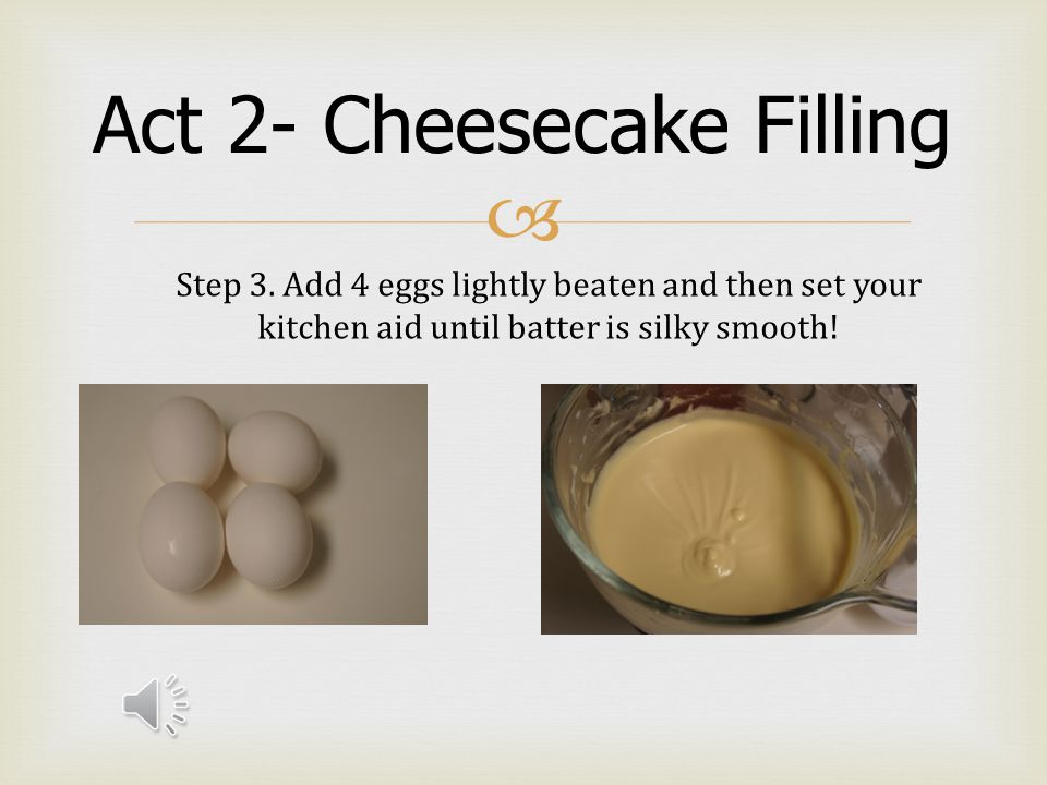  Act 2- Cheesecake Filling For this act we will be using our Artisan design Kitchen Aid mixer.