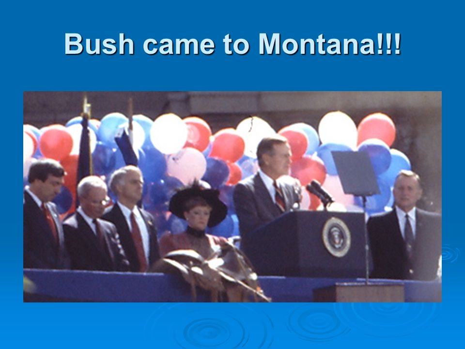 Bush came to Montana!!!