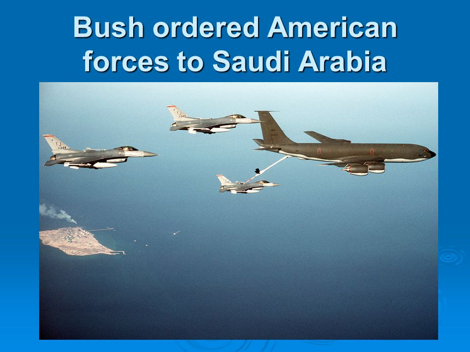 Bush ordered American forces to Saudi Arabia