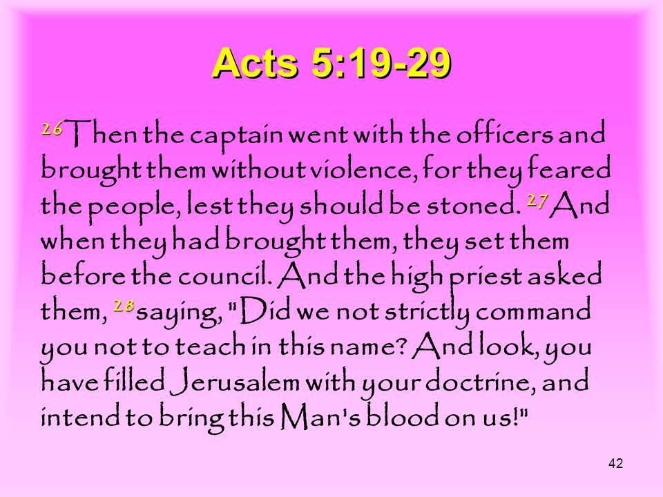42 Acts 5:19-29 26 27 28 26 Then the captain went with the officers and brought them without violence, for they feared the people, lest they should be