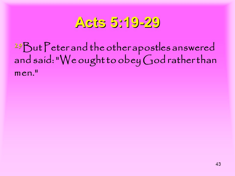 43 Acts 5:19-29 29 29 But Peter and the other apostles answered and said: