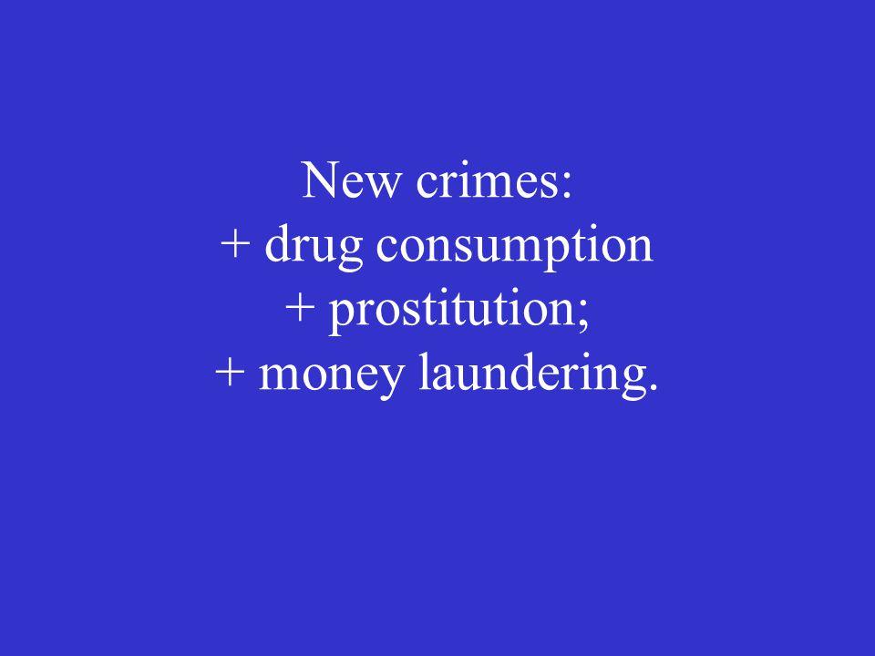New crimes: + drug consumption + prostitution; + money laundering.