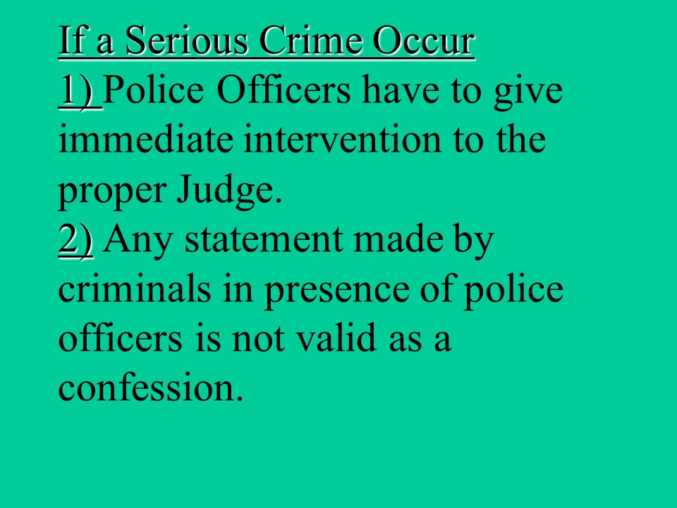 If a Serious Crime Occur 1) 2) If a Serious Crime Occur 1) Police Officers have to give immediate intervention to the proper Judge.