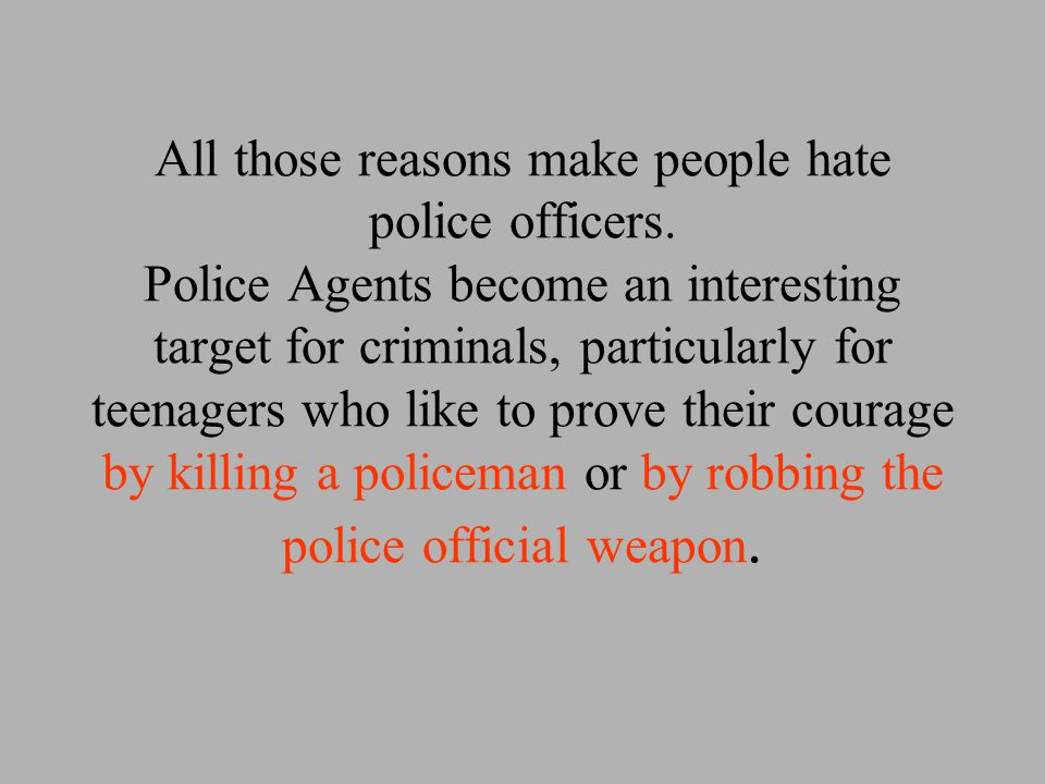 All those reasons make people hate police officers.