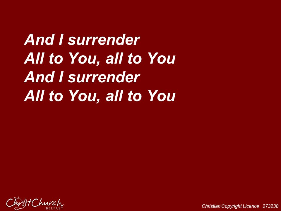 Christian Copyright Licence 273238 And I surrender All to You, all to You