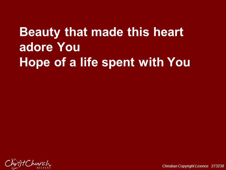 Christian Copyright Licence 273238 Beauty that made this heart adore You Hope of a life spent with You
