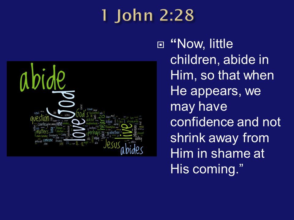 " ""Now, little children, abide in Him, so that when He appears, we may have confidence and not shrink away from Him in shame at His coming."""
