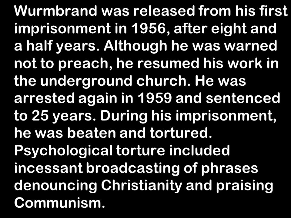Wurmbrand was released from his first imprisonment in 1956, after eight and a half years.