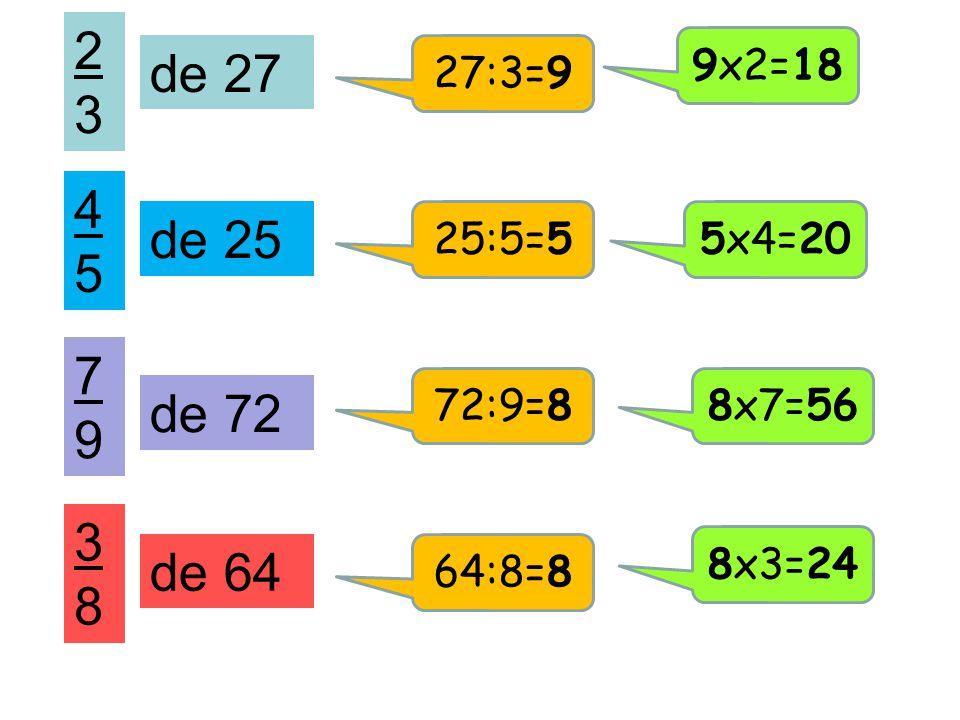 2323 de 27 27:3=9 9x2=18 4545 de 25 25:5=55x4=20 7979 de 72 72:9=88x7=56 3838 de 64 64:8=8 8x3=24