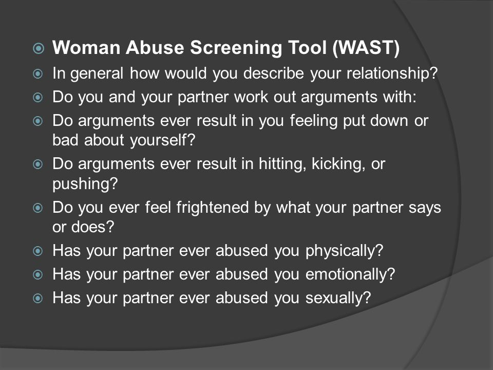  Woman Abuse Screening Tool (WAST)  In general how would you describe your relationship.