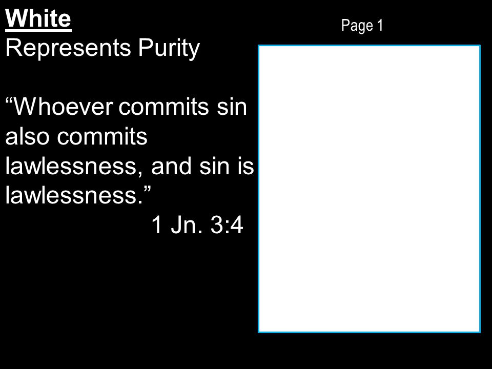 Page 1 White Represents Purity Whoever commits sin also commits lawlessness, and sin is lawlessness. 1 Jn.