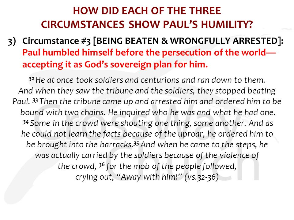 HOW DID EACH OF THE THREE CIRCUMSTANCES SHOW PAUL'S HUMILITY? 3) Circumstance #3 [BEING BEATEN & WRONGFULLY ARRESTED]: Paul humbled himself before the