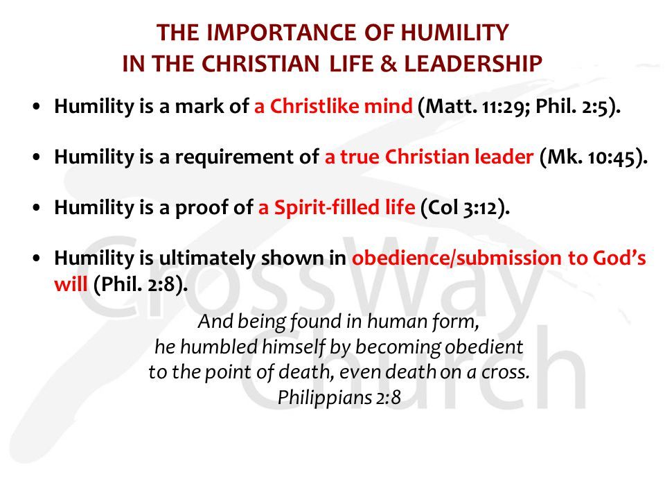 THE IMPORTANCE OF HUMILITY IN THE CHRISTIAN LIFE & LEADERSHIP Humility is a mark of a Christlike mind (Matt.