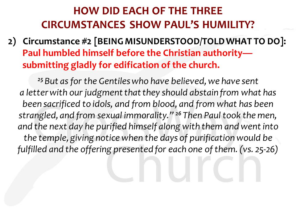 HOW DID EACH OF THE THREE CIRCUMSTANCES SHOW PAUL'S HUMILITY? 2) Circumstance #2 [ BEING MISUNDERSTOOD/TOLD WHAT TO DO ]: Paul humbled himself before