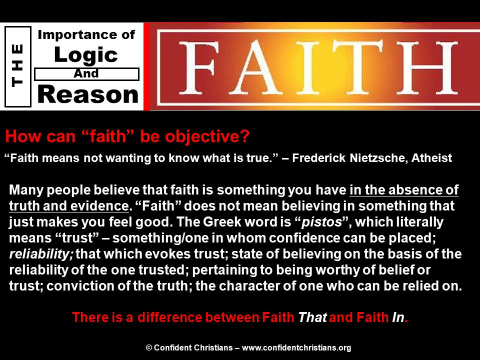 © Confident Christians – www.confidentchristians.org T H E Importance of Logic Reason And How can faith be objective.