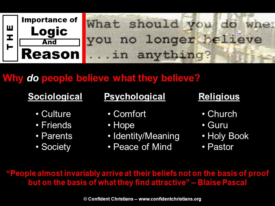 © Confident Christians – www.confidentchristians.org T H E Importance of Logic Reason And Logic is built upon four foundational laws: 1.Law of non-contradiction – something cannot be A and non-A at the same time and in the same sense.