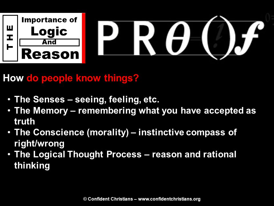 © Confident Christians – www.confidentchristians.org T H E Importance of Logic Reason And How does one form a belief.