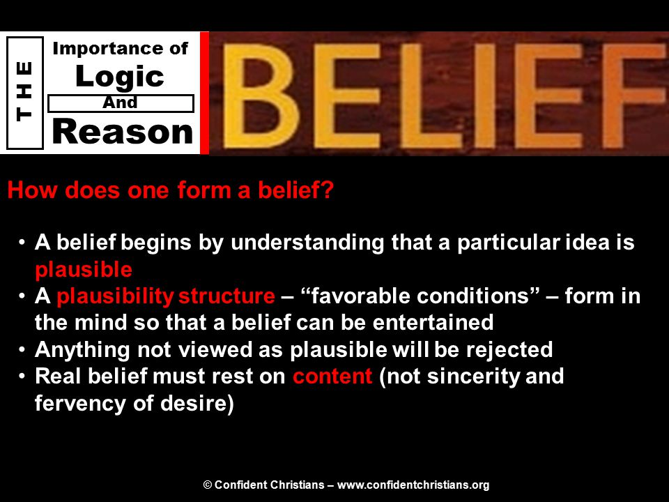 © Confident Christians – www.confidentchristians.org T H E Importance of Logic Reason And Law of excluded middle Everything came to be from a personal eternality! – Christian Everything came to be from an impersonal eternality – Atheist No third option Something is either A or non-A .