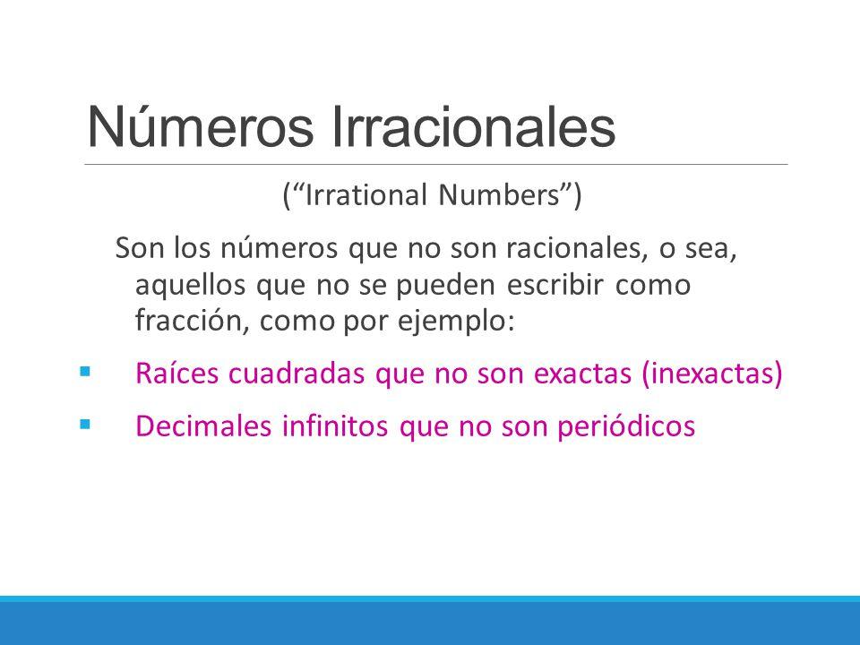 """Números Irracionales (""""Irrational Numbers"""") Son los números que no son racionales, o sea, aquellos que no se pueden escribir como fracción, como por e"""