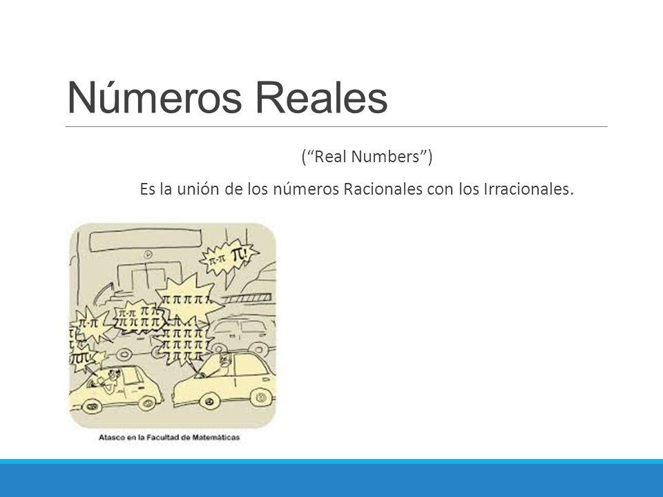 """Números Reales (""""Real Numbers"""") Es la unión de los números Racionales con los Irracionales."""