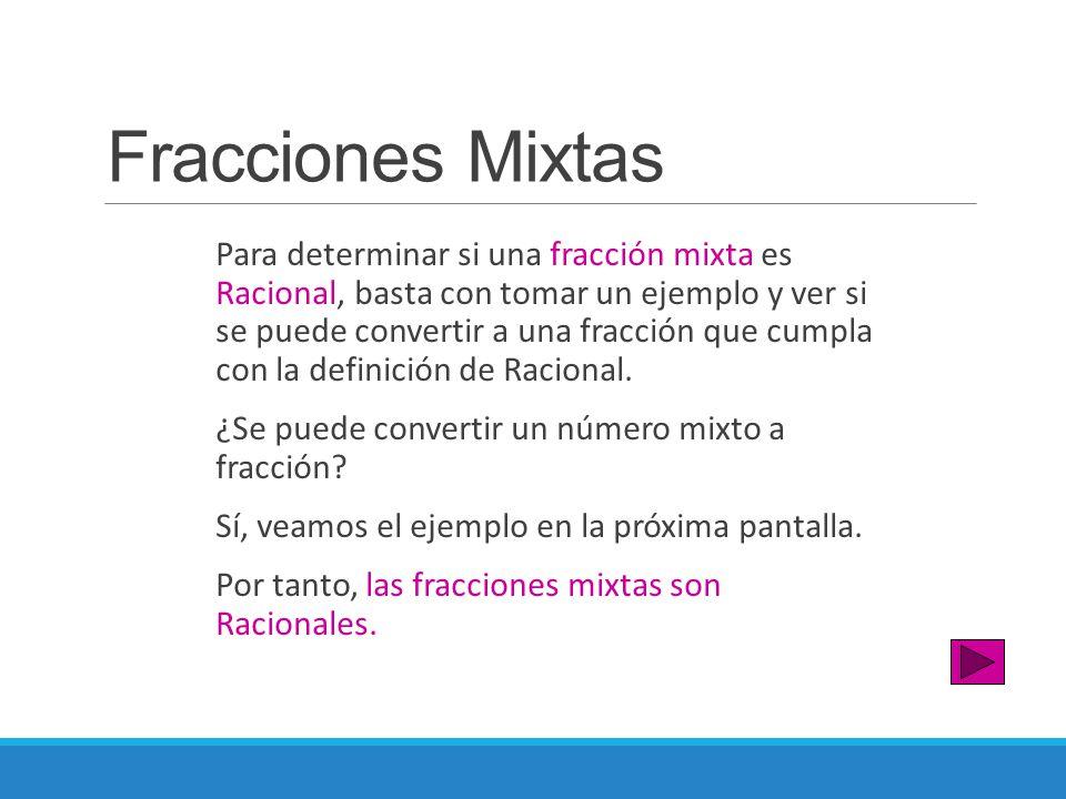 Fracciones Mixtas Para determinar si una fracción mixta es Racional, basta con tomar un ejemplo y ver si se puede convertir a una fracción que cumpla