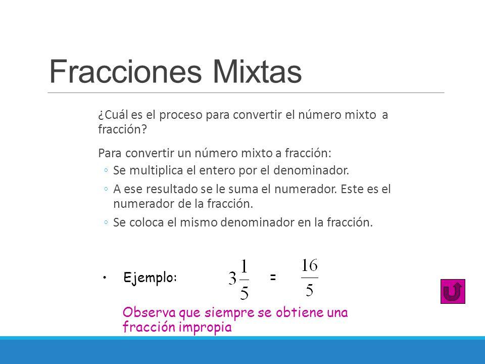 Fracciones Mixtas ¿Cuál es el proceso para convertir el número mixto a fracción? Para convertir un número mixto a fracción: ◦Se multiplica el entero p