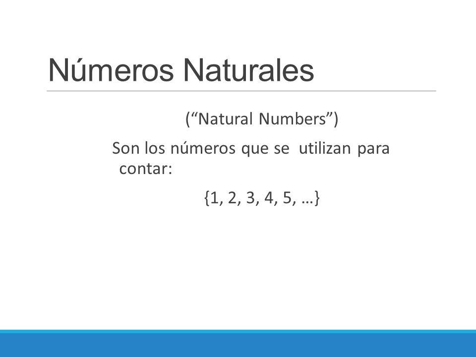 """Números Naturales (""""Natural Numbers"""") Son los números que se utilizan para contar: {1, 2, 3, 4, 5, …}"""