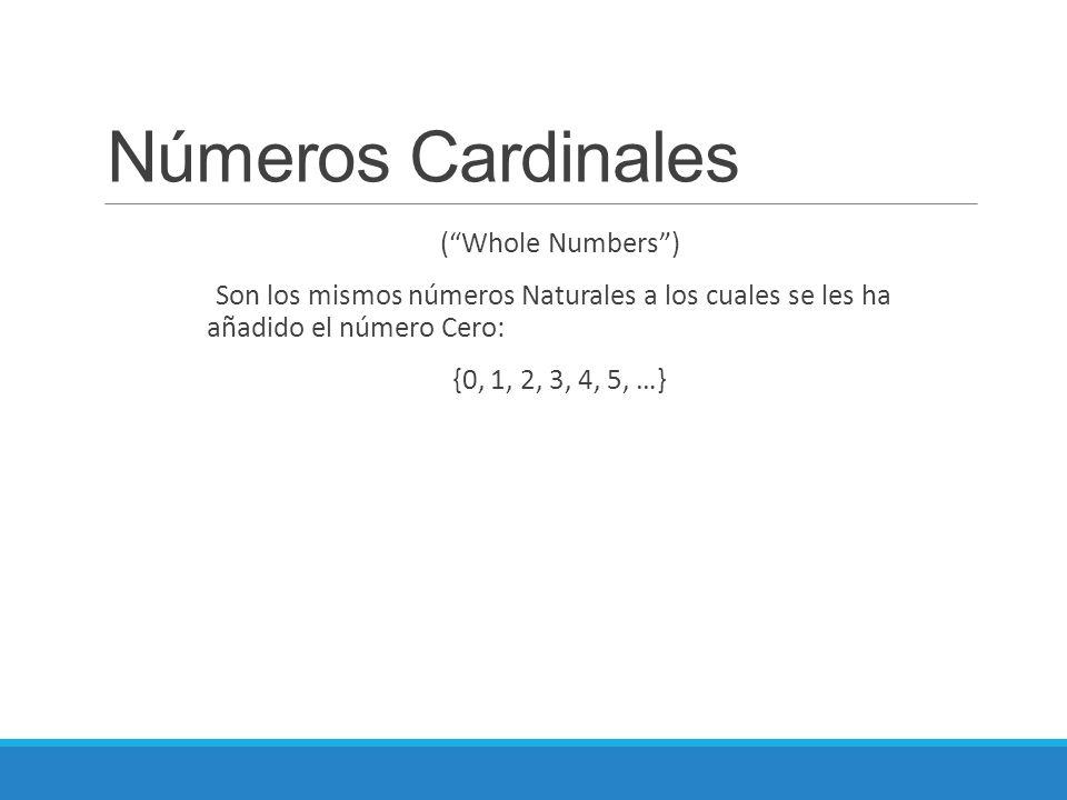 """Números Cardinales (""""Whole Numbers"""") Son los mismos números Naturales a los cuales se les ha añadido el número Cero: {0, 1, 2, 3, 4, 5, …}"""