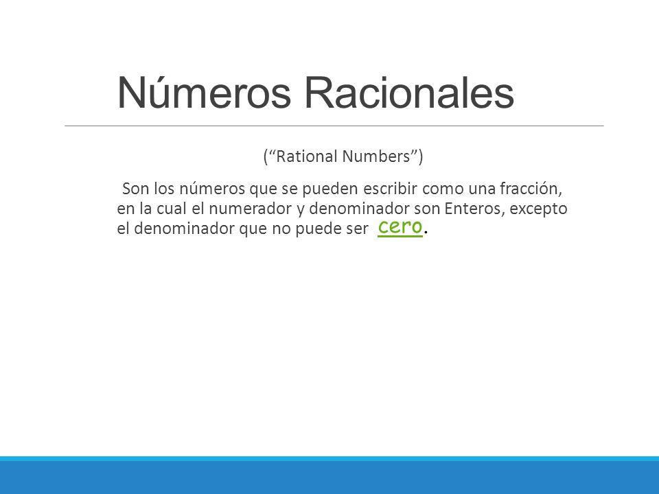 """Números Racionales (""""Rational Numbers"""") Son los números que se pueden escribir como una fracción, en la cual el numerador y denominador son Enteros, e"""