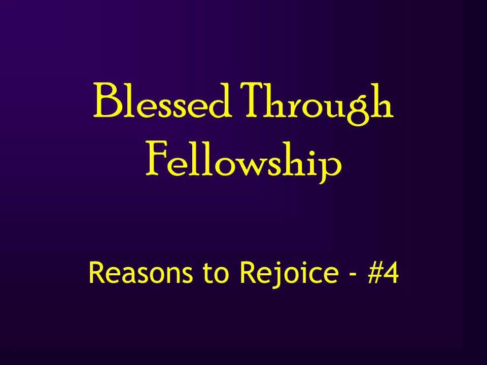 1 Blessed Through Fellowship Reasons to Rejoice - #4