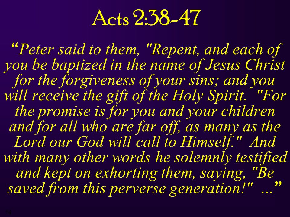 "14 Acts 2:38-47 "" Peter said to them,"