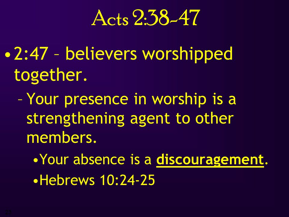 23 Acts 2:38-47 2:47 – believers worshipped together.