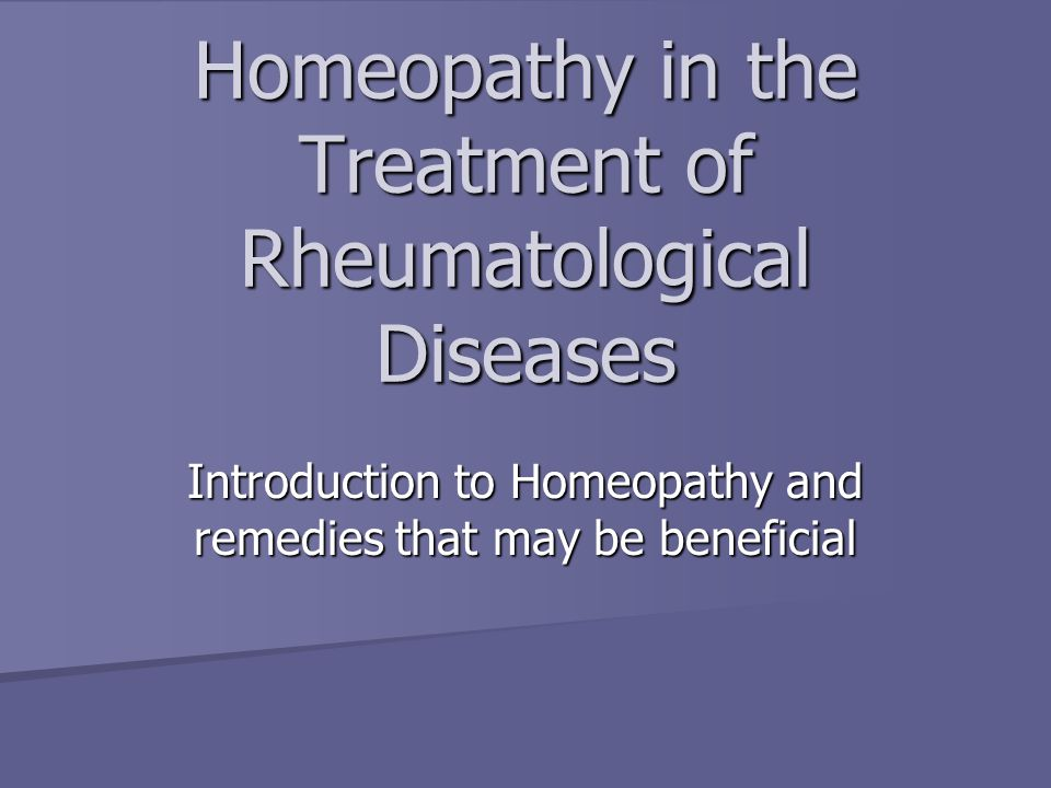 Homeopathy in the Treatment of Rheumatological Diseases Introduction to Homeopathy and remedies that may be beneficial