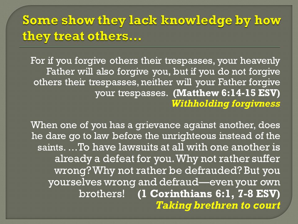 For if you forgive others their trespasses, your heavenly Father will also forgive you, but if you do not forgive others their trespasses, neither wil