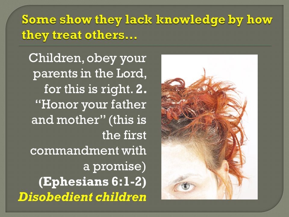"""Children, obey your parents in the Lord, for this is right. 2. """"Honor your father and mother"""" (this is the first commandment with a promise) (Ephesian"""