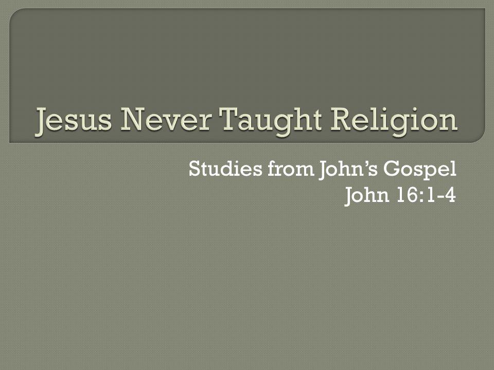 Studies from John's Gospel John 16:1-4