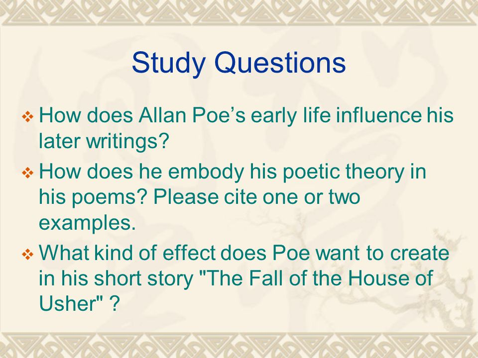 Study Questions  How does Allan Poe's early life influence his later writings.