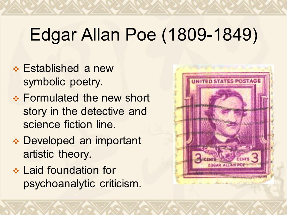 Edgar Allan Poe (1809-1849)  Established a new symbolic poetry.