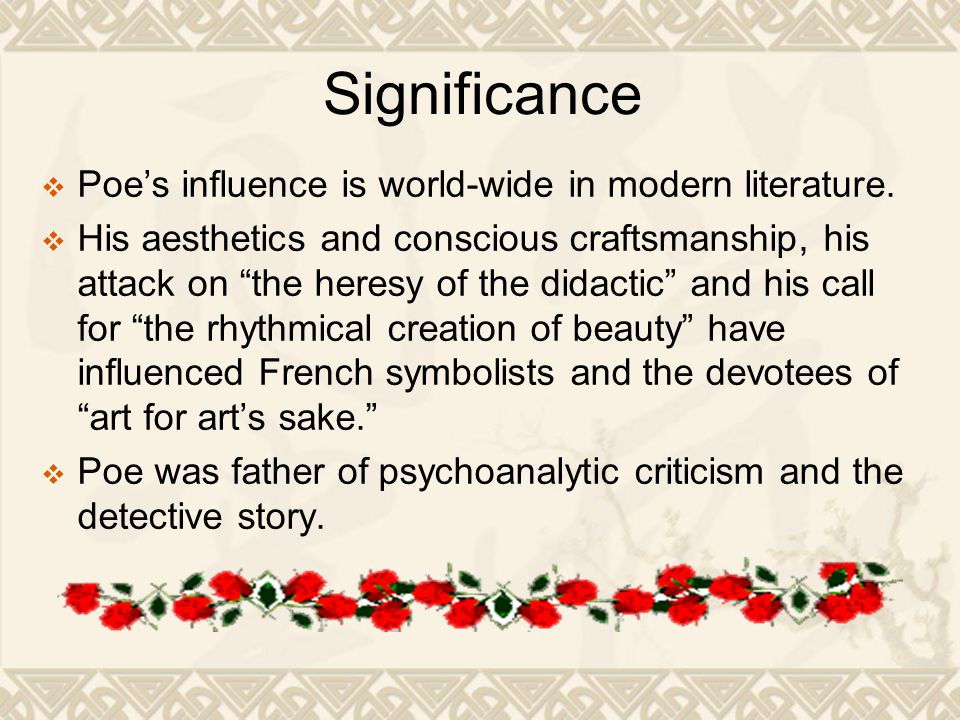 Significance  Poe's influence is world-wide in modern literature.