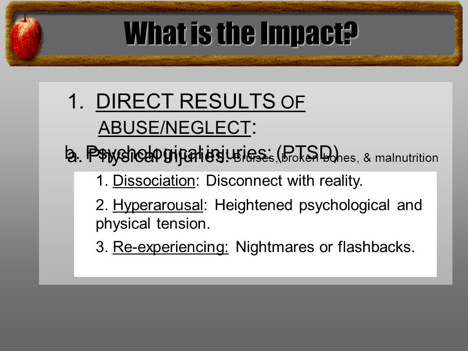 1. DIRECT RESULTS OF ABUSE/NEGLECT : a.