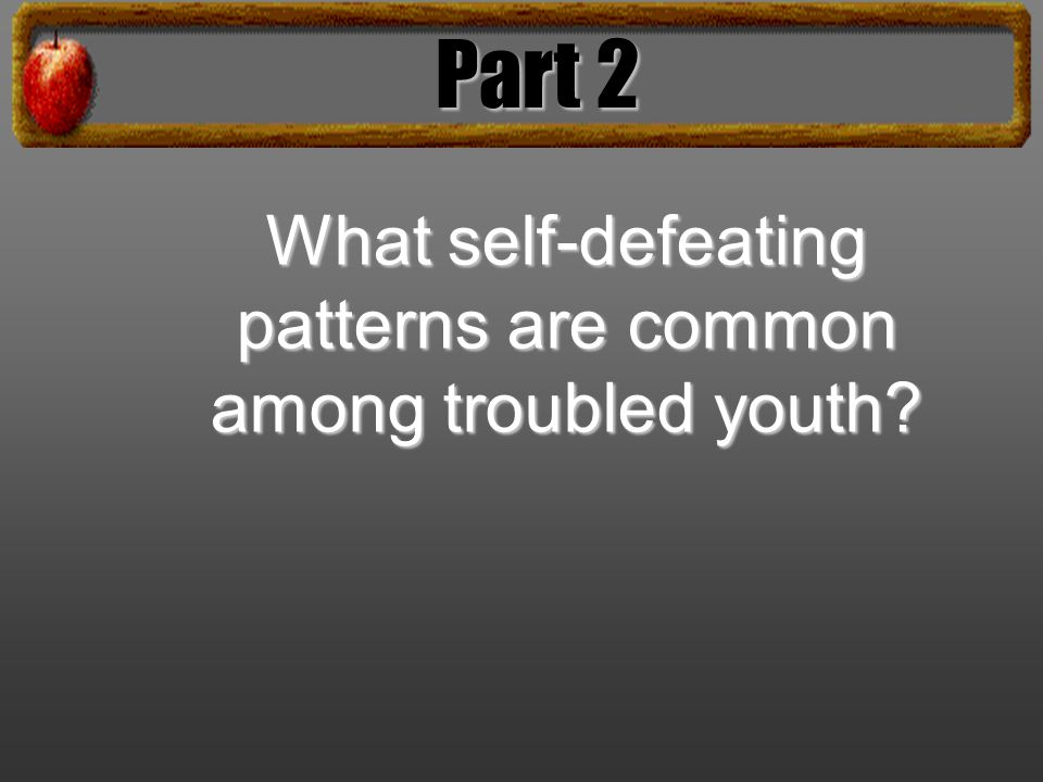 What self-defeating patterns are common among troubled youth Part 2