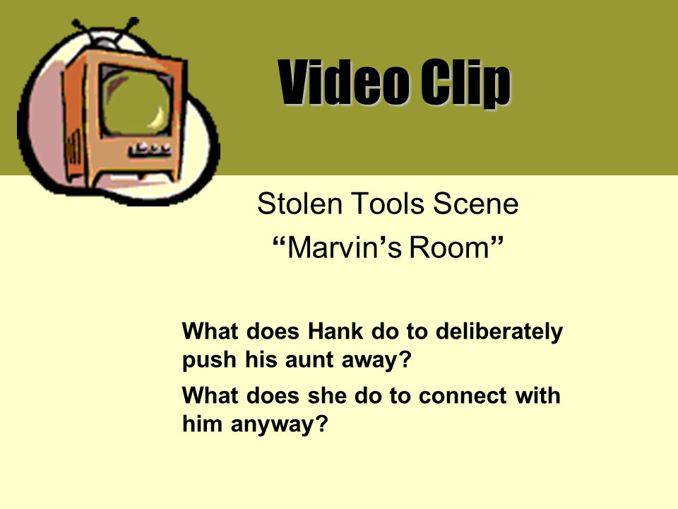 Video Clip Stolen Tools Scene Marvin's Room What does Hank do to deliberately push his aunt away.