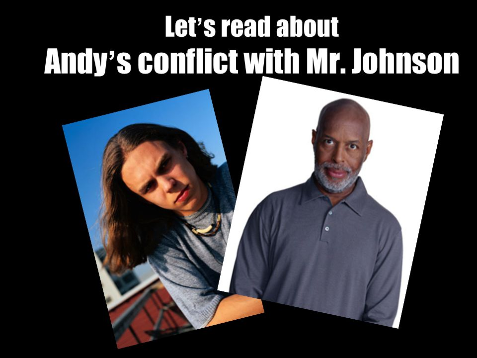 Let ' s read about Andy ' s conflict with Mr. Johnson
